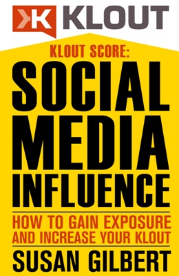 KLOUT SCORE:  Social Media Influence How to Gain Exposure and Increase Your Klout